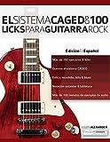 El sistema CAGED y 100 licks para guitarra rock (Series guitarra rock)