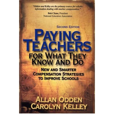 Paying Teachers for What They Know and Do: New and Smarter Compensation Strategies to Improve Schools PAYING TEACHERS FOR WHAT THEY KNOW AND DO: NEW AND SMARTER COMPENSATION STRATEGIES TO IMPROVE SCHOOLS BY Odden, Allan( Author ) on Sep-18-2001 Paperback