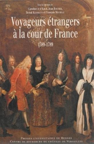 Voyageurs européens à la cour de France : 1589-1789 : regards croisés par Jean Boutier