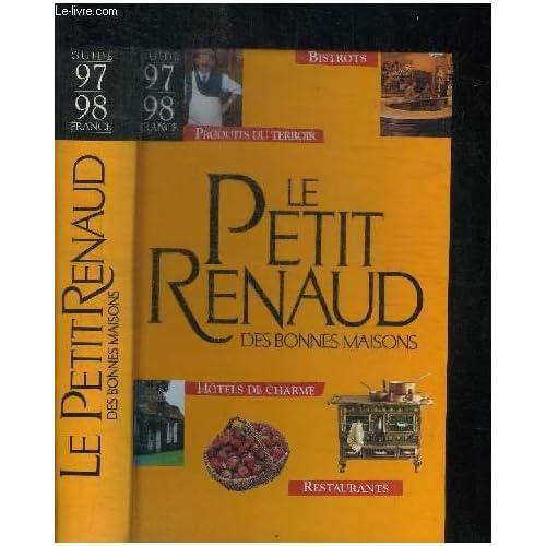 Le Petitrenaud des bonnes maisons : Guide France 97-98, bistrots, produits du terroir, hôtels de charme, restaurants