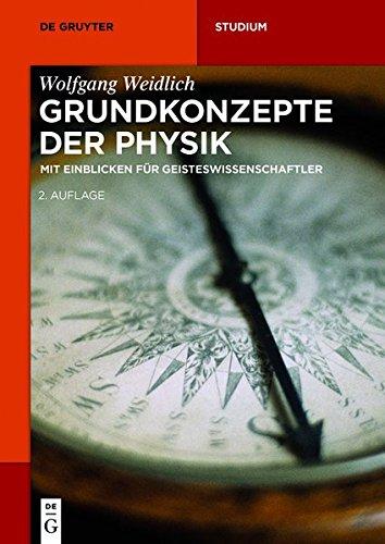 Grundkonzepte der Physik: Mit Einblicken für Geisteswissenschaftler (De Gruyter Studium)