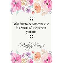Wanting To Be Someone Else Is A Waste Of The Person You Are: Marilyn Monroe Quote Floral Notebook