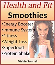 Health and Fit Smoothies: Energy Booster, Immune System, Weight Loss, Superfood (English Edition)