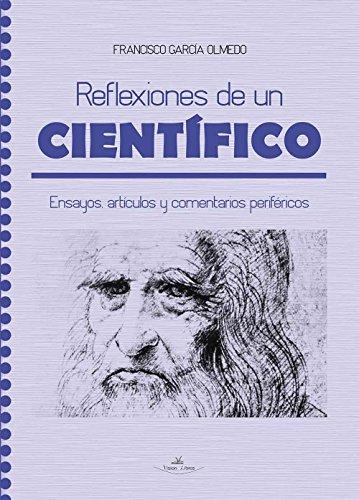 Reflexiones de un científico: Ensayos, artículos y comentarios periféricos por Francisco García Olmedo