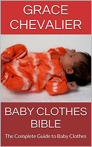 Baby Clothes Bible: The Complete Guide to Baby Clothes (English (Clearance Baby)