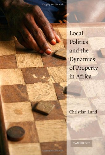 Local Politics and the Dynamics of Property in Africa Hardback: 0