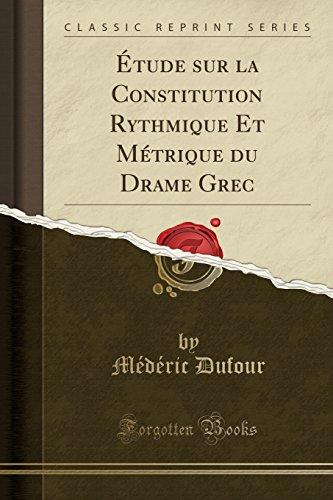 Tude Sur La Constitution Rythmique Et Mtrique Du Drame Grec (Classic Reprint)