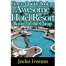 How to Quickly Book an Awesome Hotel Resort Room on the Cheap (English Edition)