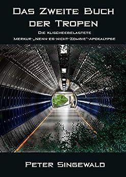 """Das Zweite Buch der Tropen: Die klischeebelastete Merkur-""""Nenn-es-nicht-Zombie""""-Apokalypse (Die Bücher der Tropen 2) von [Singewald, Peter]"""