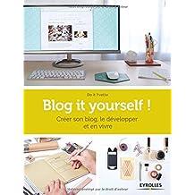 Blog it yourself ! : Créer son blog, le développer et en vivre