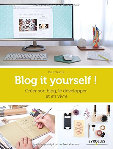 Blog it yourself !: Créer son blog, le développer, en vivre. par Do it Yvette
