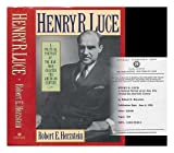 Henry R.Luce: A Political Portrait of the Man Who Created the American Century
