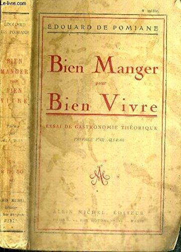 BIEN MANGER POUR BIEN VIVRE - ESSAI DE GASTRONOMIE THEORIQUE par DE POMIANE EDOUARD