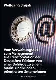 Vom Verwaltungsakt zum Management: Die Transformation der Deutschen Telekom von einer Behörde zu einem markt- und kunde