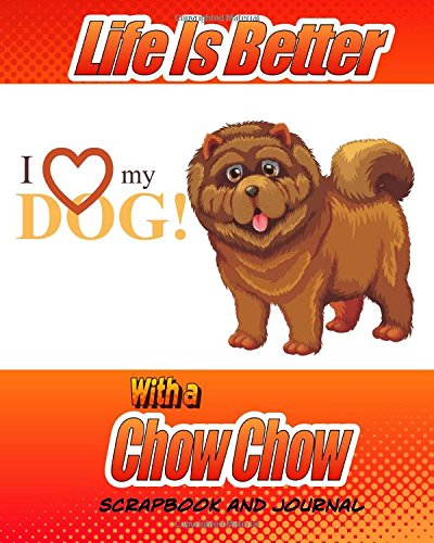 life-is-better-with-a-chow-chow-scrapbook-and-journal-dog-vaccination-record-puppy-baby-book-and-mem