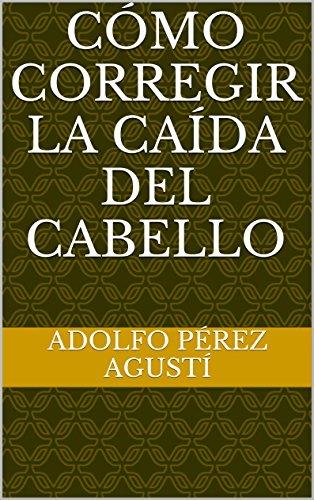 Cómo corregir la caída del cabello (Tratamiento natural nº 5) por Adolfo Pérez Agusti