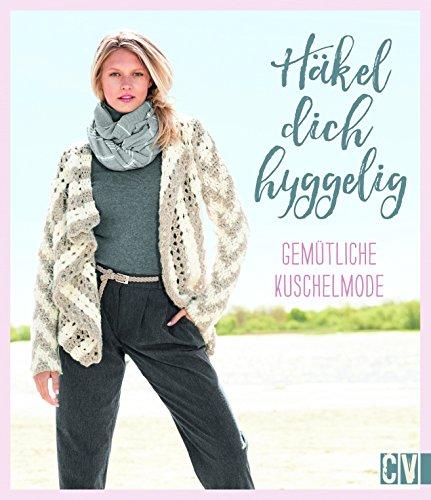 Häkel dich hyggelig: Gemütliche Kuschelmode - Kleidung Häkeln