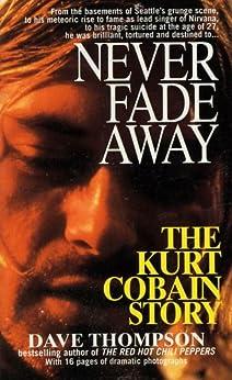 Never Fade Away: The Kurt Cobain Story par [Thompson, Dave]