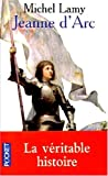 JEANNE D'ARC. : Histoire vraie et genèse d'un mythe