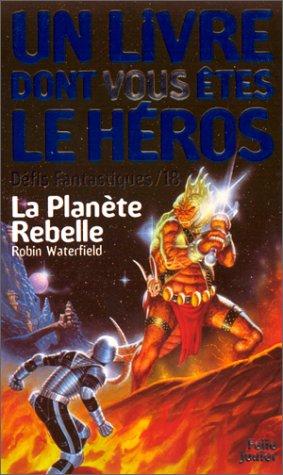 La Planète rebelle - LDVELH - Les Défis Fantastiques n° 18 par Robin Waterfield