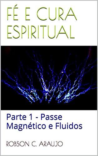 f-e-cura-espiritual-parte-1-passe-magntico-e-fluidos-portuguese-edition