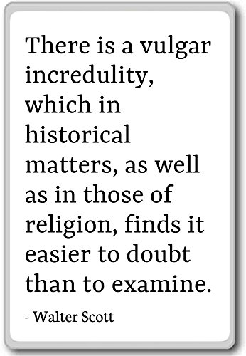 There is a vulgar incredulity, which in histor... - Walter Scott - fridge magnet, White - Magnete frigo