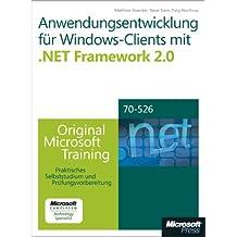 Anwendungsentwicklung für Windows-Clients mit  Microsoft .NET Framework 2.0 - Original Microsoft Training für MCTS-Examen 70-526: Praktisches Selbststudium
