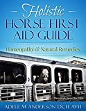 Holistic first Aid Guide for Horses: Homeopathy and Natural Remedies