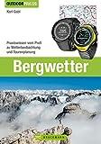 Bergwetter: Bei Wind und Wetter sicher unterwegs. Das Buch zu Wetterprognosen, Strategien bei Gewitter, Tourvorbereitung und Gefahrerkennung vom ehemaligen ... Innsbruck (Outdoor Praxis)
