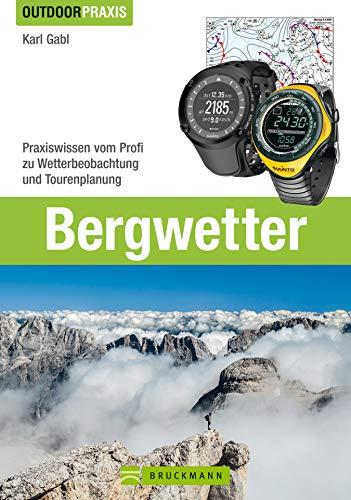 Bergwetter: Bei Wind und Wetter sicher unterwegs. Das Buch zu Wetterprognosen, Strategien bei Gewitter, Tourvorbereitung und Gefahrerkennung vom ehemaligen ... Innsbruck (Outdoor Praxis) (Klettern Beobachten)