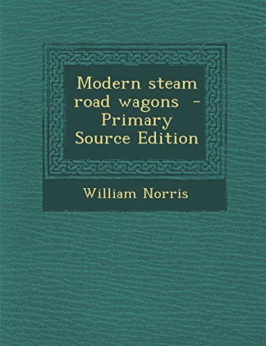 Modern Steam Road Wagons - Primary Source Edition