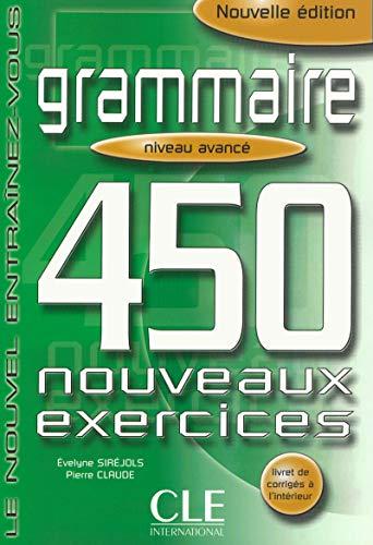 Grammaire 450 nouveaux exercices. Niveau avancé. Per le Scuole superiori: 3 (Le nouvel entraînez-vous)