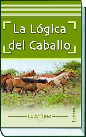 La lógica del caballo por Lucy Rees