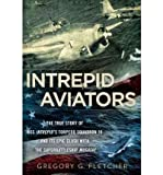 Telecharger Livres Intrepid Aviators The True Story of U S S Intrepid s Torpedo Squadron 18 and Its Epic Clash with the Superbattleship Musashi by Gregory G Fletcher Jul 2012 (PDF,EPUB,MOBI) gratuits en Francaise