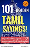 101 Golden Tamil Sayings: 101 Proverbs, Sayings, Quotations in Tamil (Tamil Edition)