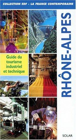 La France contemporaine : Rhône-Alpes, Guide du tourisme industriel et technique