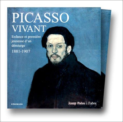 Picasso vivant : Enfance et première jeunesse d'un démiurge, 1881-1907