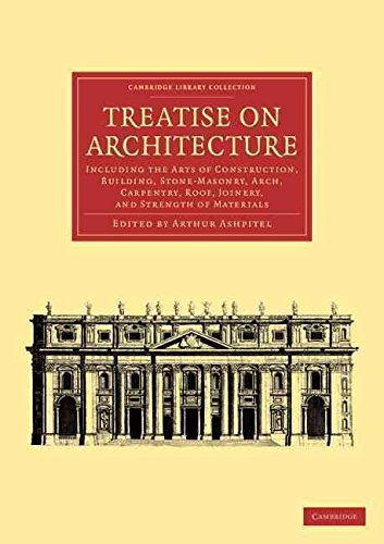 [(Treatise on Architecture : Including the Arts of Construction, Building, Stone-masonry, Arch, Carpentry, Roof, Joinery, and Strength of Materials)] [Edited by Arthur Ashpitel] published on (June, 2013)