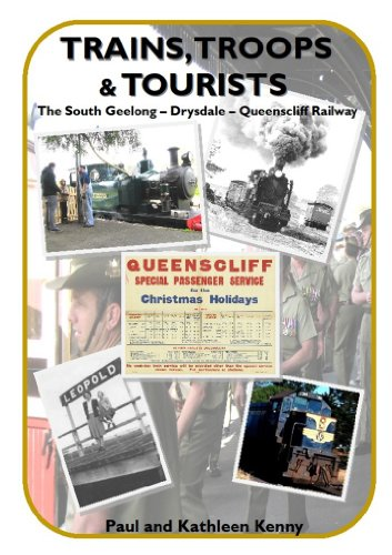 Trains Troops and Tourists: The South Geelong to Queenscliff Railway (English Edition)
