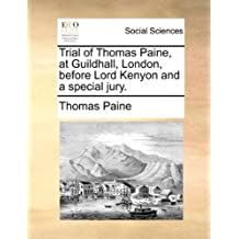 Trial of Thomas Paine, at Guildhall, London, before Lord Kenyon and a special jury.