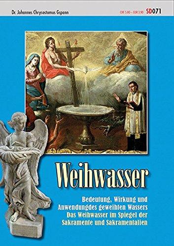 Weihwasser: Bedeutung, Wirkung und Anwendung des geweihten Wassers Das Weihwasser im Spiegel der Sakramente und Sakramentalien