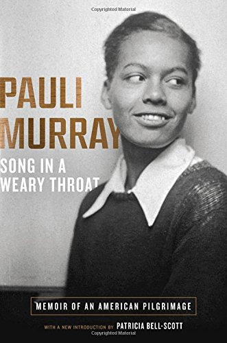 Song in a Weary Throat: Memoir of an American Pilgrimage por Pauli Murray