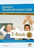 Bewegter Deutschunterricht: 50 Bewegungsangebote für alle Kompetenzbereiche (1. bis 4. Klasse)