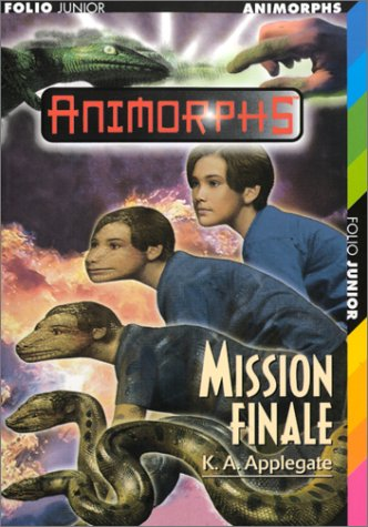Animorphs, tome 47 : Mission finale