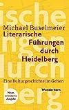 Literarische Führungen durch Heidelberg: Eine Kulturgeschichte im Gehen - Michael Buselmeier