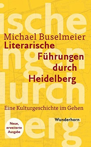 Literarische Führungen durch Heidelberg: Eine Kulturgeschichte im Gehen