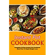 Instant Pot Cookbook: Complete 30 Day Instant Pot Cookbook Meal Plan To Rapid Weight Loss (30 Day Meal Plan, Rapid Weight Loss, Cookbook for Weight Loss, ... Pot, Weight Loss, Healthy) (English Edition)