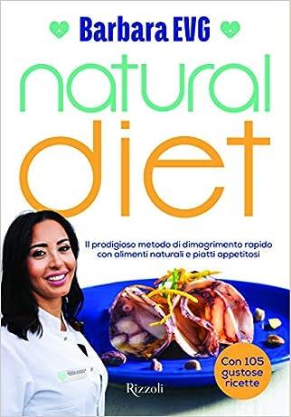 #10: Natural diet. Il prodigioso metodo di dimagrimento rapido con alimenti naturali e piatti appetitosi