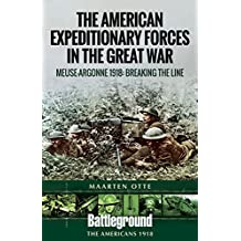 American Expeditionary Forces in the Great War: The Meuse Argonne 1918: Breaking the Line (Battleground Books: Wwi)