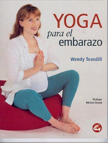 Yoga Para El Embarazo por Wendy Teasdill